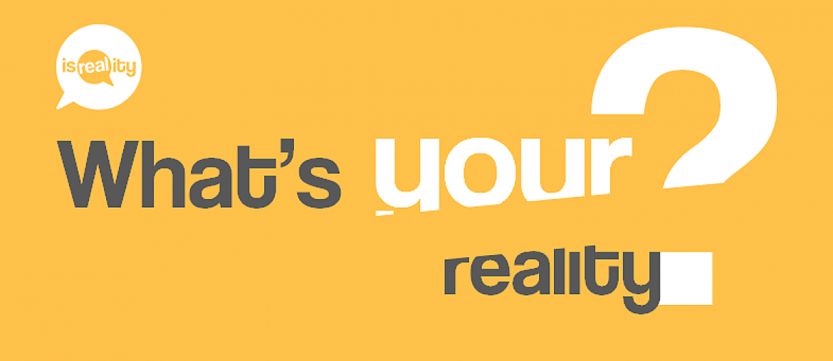 What's your reality